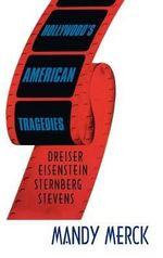 Hollywood's American Tragedies : Dreiser, Eisenstein, Sternberg, Stevens - Mandy Merck