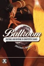 Ballroom : Culture and Costume in Competitive Dance - Jonathan S. Marion