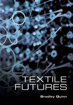 Textile Futures : Fashion, Design and Technology - Bradley Quinn