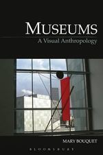 Museums : A Visual Anthropology - Mary Bouquet