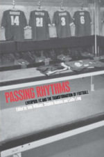 Passing Rhythms : Liverpool FC and the Transformation of Football - Stephen Hopkins