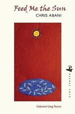 Feed Me the Sun : Collected Long Poems - Chris Abani