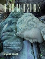 A Bloom of Stones : A Tri-lingual Anthology of Haitian Poems After the Earthquake - Kwame Dawes