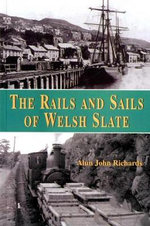 The Rails and Sails of Welsh Slate : Create Your Own WordPress Website and Save Yoursel... - Alun John Richards