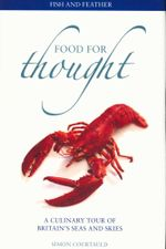 Food for Thought: Fish and Feather : A Culinary Tour of Britain's Seas and Skies - Simon Courtauld