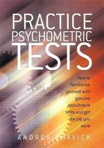 Practice Psychometric Tests : How To Familiarise Yourself With Genuine Recruitment Tests And Get The Job You Want - Andrea Shavick