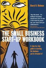 The Small Business Start-up Workbook : A Step-by-step Guide to Starting the Business You've Dreamed of - Cheryl D. Rickman