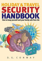Holiday and Travel Security Handbook : How To Keep Yourself and Your Family Safe From Risk - D. G. Conway