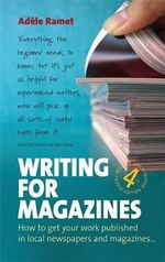 Writing for Magazines : How to Get Your Work Published in Local Newspapers and Magazines - Adele Ramet