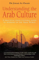Understanding the Arab Culture : A Practical Cross-cultural Guide to Working in the Arab World - Jehad Al-Omari