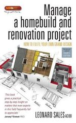 Manage a Homebuild and Renovation Project : How to Fulfil Your Own Grand Design - Leonard John Sales
