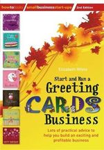 Start and Run a Greeting Cards Business : Lots of Practical Advice for Help You Build an Exciting and Profitable Business - Elizabeth White