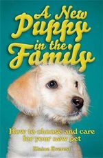 A New Puppy in the Family : How to Choose and Care for Your New Pet - Elaine Everest