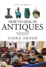 How to Deal in Antiques - Fiona Shoop