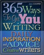365 Ways to Get You Writing : Daily Inspiration and Advice for Creative - Jane Cooper