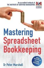 Mastering Spreadsheet Bookkeeping : Practical Manual on How To Keep Paperless Accounts - Dr. Peter Marshall