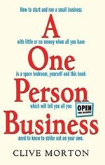 A One Person Business : How To Start A Small Business - Clive Morton