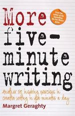 More Five-Minute Writing : 50 Inspiring Exercises In Creative Writing in Five Minutes a Day - Margret Geraghty