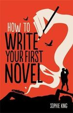 How To Write Your First Novel : Creative Writing - Sophie King
