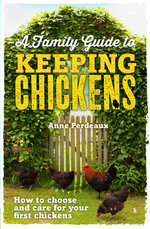A Family Guide To Keeping Chickens : How to choose and care for your first chickens - Anne Perdeaux