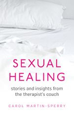 Sexual Healing : Stories and insights from the therapist`s couch - Carol Martin-Sperry