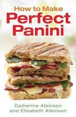How to Make Perfect Panini - Catherine Atkinson