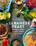 A Lebanese Feast of Vegetables, Pulses, Herbs and Spices - Mona Hamadeh