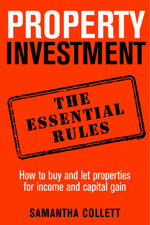 Property Investment : the essential rules: How to use property to achieve financial freedom and security - Samantha Collett