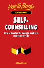 Self-Counselling : How to develop the skills to positively manage your life - William Stewart