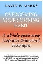 Overcoming Your Smoking Habit : A Self-Help Guide Using Cognitive Behavioral Techniques - David Marks