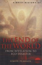 A Brief History of the End of the World - Simon Pearson