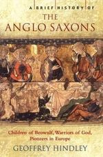 A Brief History of the Anglo-Saxons : Brief Histories - Geoffrey Hindley