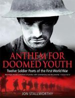 Anthem for Doomed Youth : Twelve Soldier Poets of the First World War - Jon Stallworthy