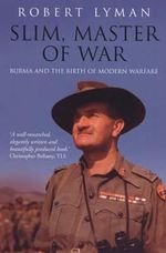 Slim, Master of War : Burma, 1942-5 - Robert Lyman