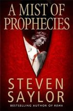 A Mist of Prophecies : A Mystery of Ancient Rome - Steven Saylor