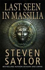 Last Seen in Massilia : A Mystery of Ancient Rome - Steven Saylor