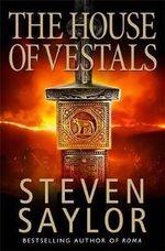 The House of the Vestals : Mysteries of Ancient Rome - Steven Saylor