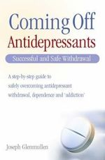 Coming Off Antidepressants : How To Use - and Stop Using - Antidepressants Safely - Joseph Glenmullen