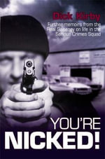 You're Nicked : Amazing Inside Stories of Scotland Yard's Elite Sweeny and Serious Crime Squad - Dick Kirby