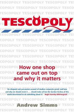 Tescopoly : How One Shop Came Out on Top and Why it Matters - Andrew Simms