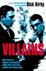 Villains : Slashings, Fit-Ups, and Dodgy Deals From the 60s and 70s Underworld - Dick Kirby