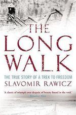 The Long Walk : True Story Of A Trek To Freedom - Slavomir Rawicz