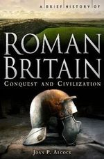 A Brief History of Roman Britain : Brief Histories Series - J.P. Alcock
