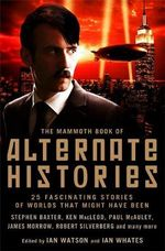 The Mammoth Book of Alternate Histories : Mammoth Books - Ian Watson