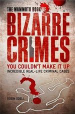 The Mammoth Book of Bizarre Crimes : Incredible Real-Life Murders - Robin Odell