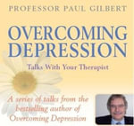 Overcoming Depression : Talks with Your Therapist - Paul Gilbert