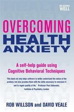 Overcoming Health Anxiety - David Veale