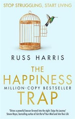 The Happiness Trap : Based on ACT : A Revolutionary Mindfulness-based Programme for Overcoming Stress, Anxiety and Depression - Russ Harris