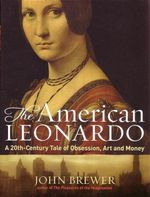 American Leonardo : A 20th Century Tale of Obsession, Art and Money - John Brewer