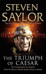 Triumph Of Caesar : He Conquered an Empire. Now He faces a Threat Much Closer to Home. - Steven Saylor
